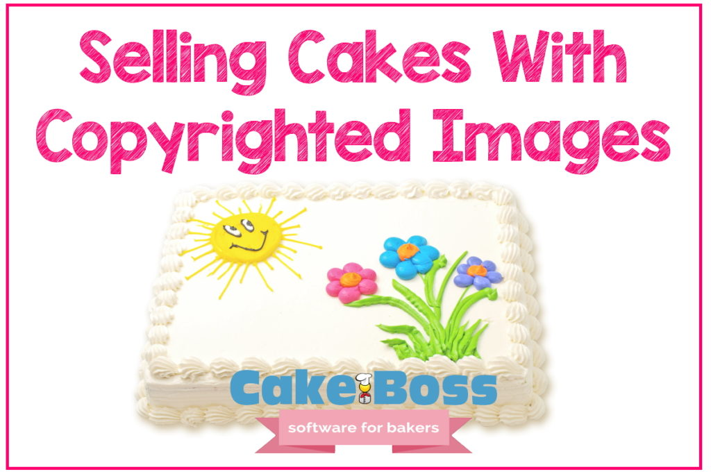 Selling Cakes With Copyrighted Characters Cakeboss